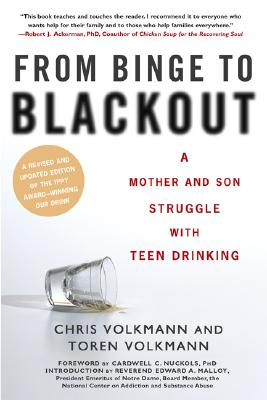 From Binge to Blackout: A Mother and Son Struggle with Teen Drinking - Volkmann, Chris, and Volkmann, Toren, and Nuckols, Cardwell C (Foreword by)