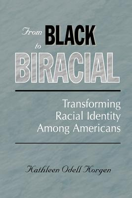 From Black to Biracial: Transforming Racial Identity Among Americans - Korgen, Kathleen Odell