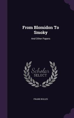From Blomidon to Smoky: And Other Papers - Bolles, Frank