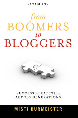 From Boomers to Bloggers: Success Strategies Across Generations - Burmeister, Misti