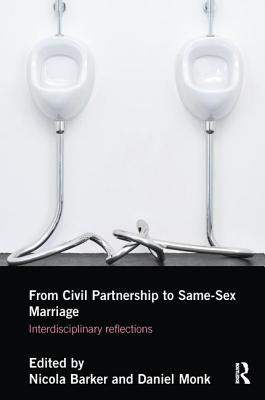 From Civil Partnerships to Same-Sex Marriage: Interdisciplinary Reflections - Barker, Nicola (Editor), and Monk, Daniel (Editor)