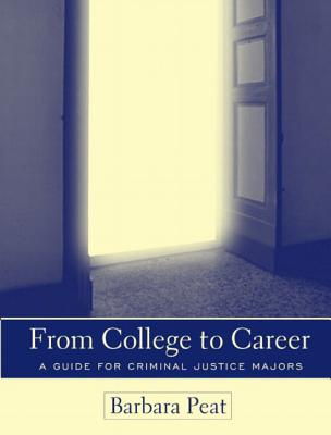 From College to Career: A Guide for Criminal Justice Majors - Peat, Barbara