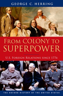 From Colony to Superpower: U.S. Foreign Relations Since 1776 - Herring, George C
