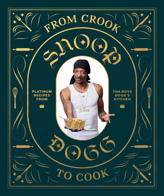 From Crook to Cook: Platinum Recipes from Tha Boss Dogg's Kitchen (Snoop Dogg Cookbook, Celebrity Cookbook with Soul Food Recipes) - Dogg, Snoop, and Ford, Ryan