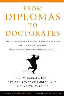 From Diplomas to Doctorates: The Success of Black Women in Higher Education and Its Implications for Equal Educational Opportunities for All - Bush, V Barbara (Editor), and Chambers, Crystal Renee (Editor), and Walpole, Marybeth (Editor)