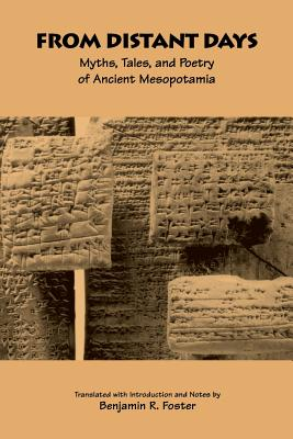 From Distant Days: Myths, Tales, and Poetry of Ancient Mesopotamia - Foster, Benjamin R