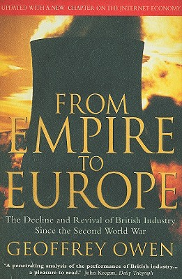 From Empire to Europe: The Decline and Revival of British Industry Since the Second World War - Owen, Geoffrey