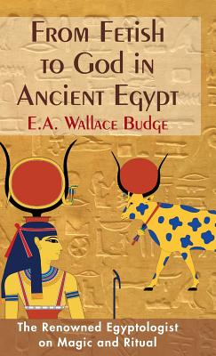 From Fetish to God in Ancient Egypt - Budge, E a Wallis