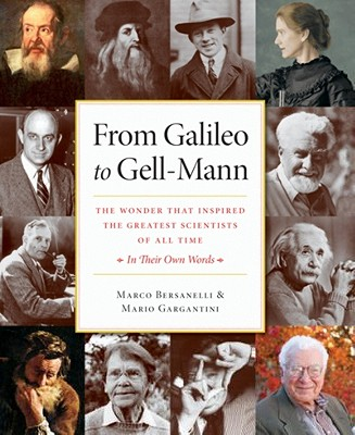 From Galileo to Gell-Mann: The Wonder That Inspired the Greatest Scientists of All Time: In Their Own Words - Bersanelli, Marco