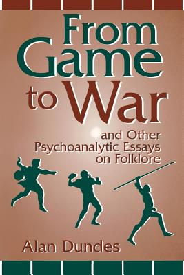 From Game to War and Other Psychoanalytic Essays on Folklore - Dundes, Alan