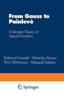 From Gauss to Painlevé: A Modern Theory of Special Functions - Iwasaki, Katsunori, and Kimura, Hironobu, and Shimemura, Shun