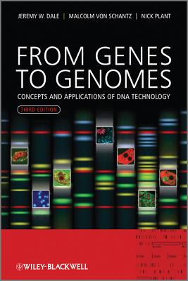 From Genes to Genomes: Concepts and Applications of DNA Technology - Dale, Jeremy W., and Schantz, Malcolm Von, and Plant, Nicholas D.