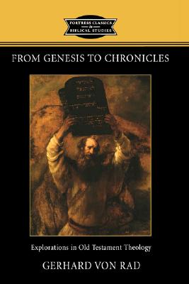 From Genesis to Chronicles: Explorations in Old Testament Theology - Von Rad, Gerhard, and Hanson, K C (Editor)