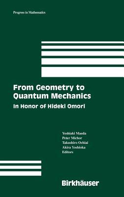 From Geometry to Quantum Mechanics: In Honor of Hideki Omori - Maeda, Yoshiaki (Editor), and Michor, Peter (Editor), and Ochiai, Takushiro (Editor)