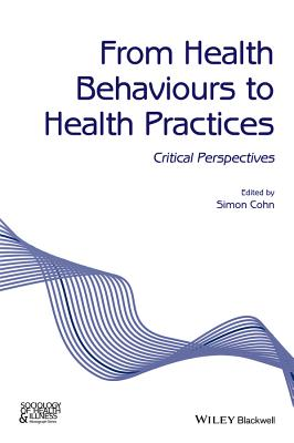 From Health Behaviours to Health Practices - Critical Perspectives - Cohn, Simon (Editor)