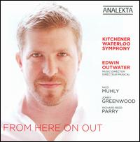 From Here On Out - Kitchener-Waterloo Symphony Orchestra; Edwin Outwater (conductor)