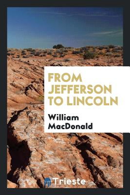 From Jefferson to Lincoln - MacDonald, William