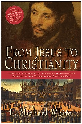 From Jesus to Christianity - White, L Michael
