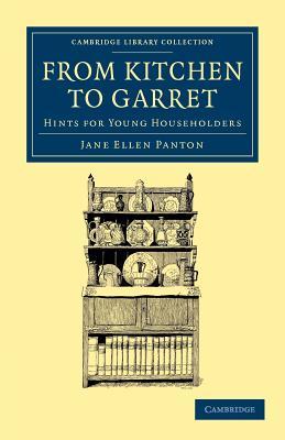 From Kitchen to Garret: Hints for Young Householders - Panton, Jane Ellen