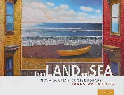 From Land and Sea: Nova Scotia's Contemporary Landscape Artists - Appleby, Dee (Editor)