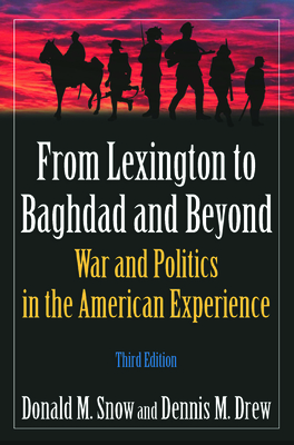 From Lexington to Bagdad and Beyond: War and Politics in the American Experience - Snow, Donald M