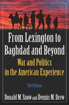 From Lexington to Baghdad and Beyond: War and Politics in the American Experience - Snow, Donald M, and Drew, Dennis M