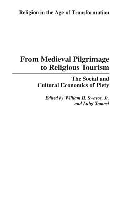 From Medieval Pilgrimage to Religious Tourism: The Social and Cultural Economics of Piety - Swatos, William (Editor)