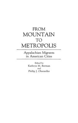 From Mountain to Metropolis: Appalachian Migrants in American Cities - Borman, Kathryn M (Editor), and Obermiller, Phillip J (Editor)