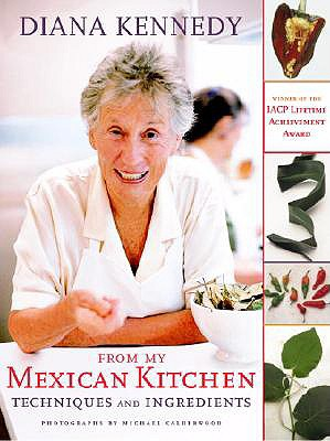From My Mexican Kitchen: Techniques and Ingredients - Kennedy, Diana