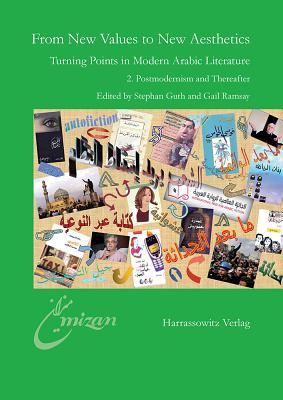 From New Values to New Aesthetics: Turning Points in Modern Arabic 2. Postmodernism and Thereafter - Guth, Stephan (Editor), and Ramsay, Gail (Editor)