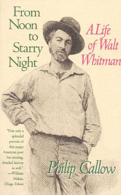 From Noon to Starry Night: A Life of Walt Whitman - Callow, Philip