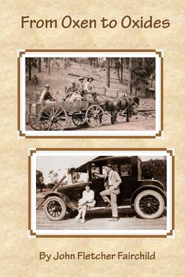 From Oxen to Oxides - Fairchild, John Fletcher