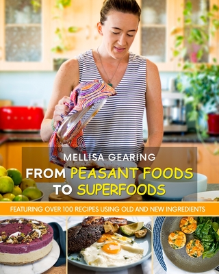From Peasant Foods to Superfoods: A Healthy Gut Cookbook - Gearing, Melissa, and Guidetti, Steve (Editor)
