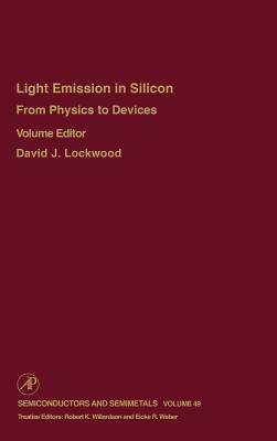 From Physics to Devices: Light Emissions in Silicon: Volume 49: Light Emissions in Silicon: From Physics to Devices - Willardson, Robert K. (Series edited by), and Weber, Eicke R. (Series edited by), and Lockwood, David J. (Volume editor)