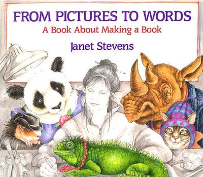 From Pictures to Words: A Book about Making a Book - Stevens, Janet