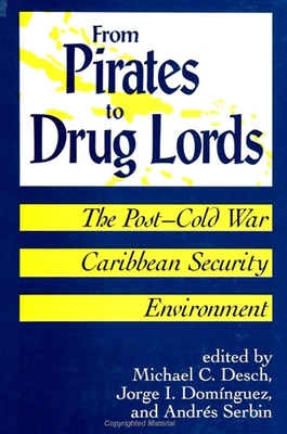 From Pirates to Drug Lords: The Post-Cold War Caribbean Security Environment - Desch, Michael C, Professor (Editor)