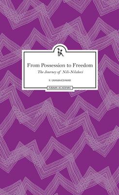 From Possession to Freedom: The Journey of Nili-Nilakeci - Umamaheshwari, R