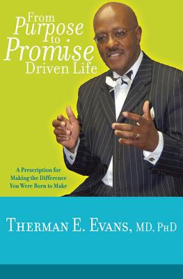 From Purpose To Promise Driven Life: A Prescription For Making The Difference You Were Born To Make - Evans MD, Phd Therman E