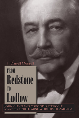 From Redstone to Ludlow: John Cleveland Osgood's Struggle Against the United Mine Workers of America - Munsell, F Darrell