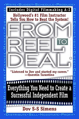 From Reel to Deal: Everything You Need to Create a Successful Independent Film - Simens, Dov S