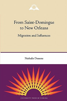 From Saint-Domingue to New Orleans: Migration and Influences - Dessens, Nathalie