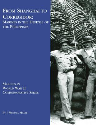 From Shanghai to Corregidor: Marines in the Defense of Philippines - Miller, J Michael