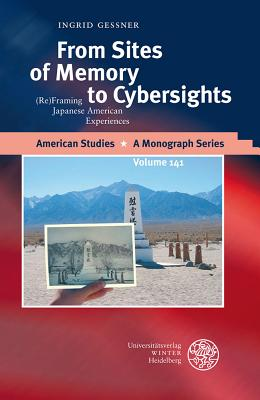 From Sites of Memory to Cybersights: (Re)Framing Japanese American Experiences - Gessner, Ingrid