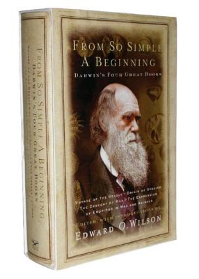 From So Simple a Beginning: Darwin's Four Great Books - Darwin, Charles, Professor, and Wilson, Edward O (Editor)
