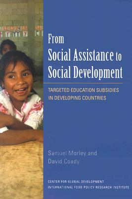 From Social Assistance to Social Development: Targeted Education Subsidies in Developing Countries - Morley, Samuel, and Coady, David