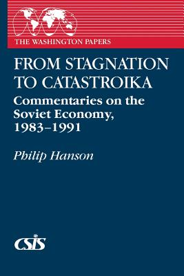 From Stagnation to Catastroika: Commentaries on the Soviet Economy, 1983-1991 - Hanson, Philip