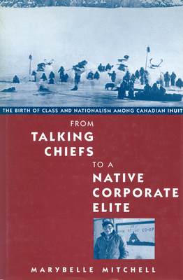 From Talking Chiefs to a Native Corporate Elite - Mitchell, Marybelle