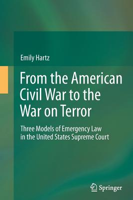 From the American Civil War to the War on Terror: Three Models of Emergency Law in the United States Supreme Court - Hartz, Emily