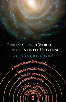 From the Closed World to the Infinite Universe (Hideyo Noguchi Lecture) - Koyre, Alexandre, Professor