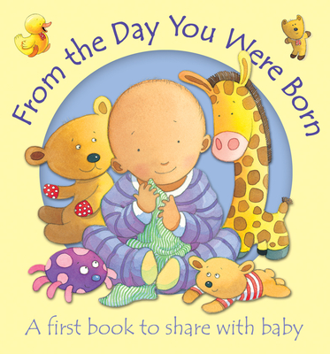 From the Day You Were Born: A First Book to Share with Baby - Stephenson, Kristina